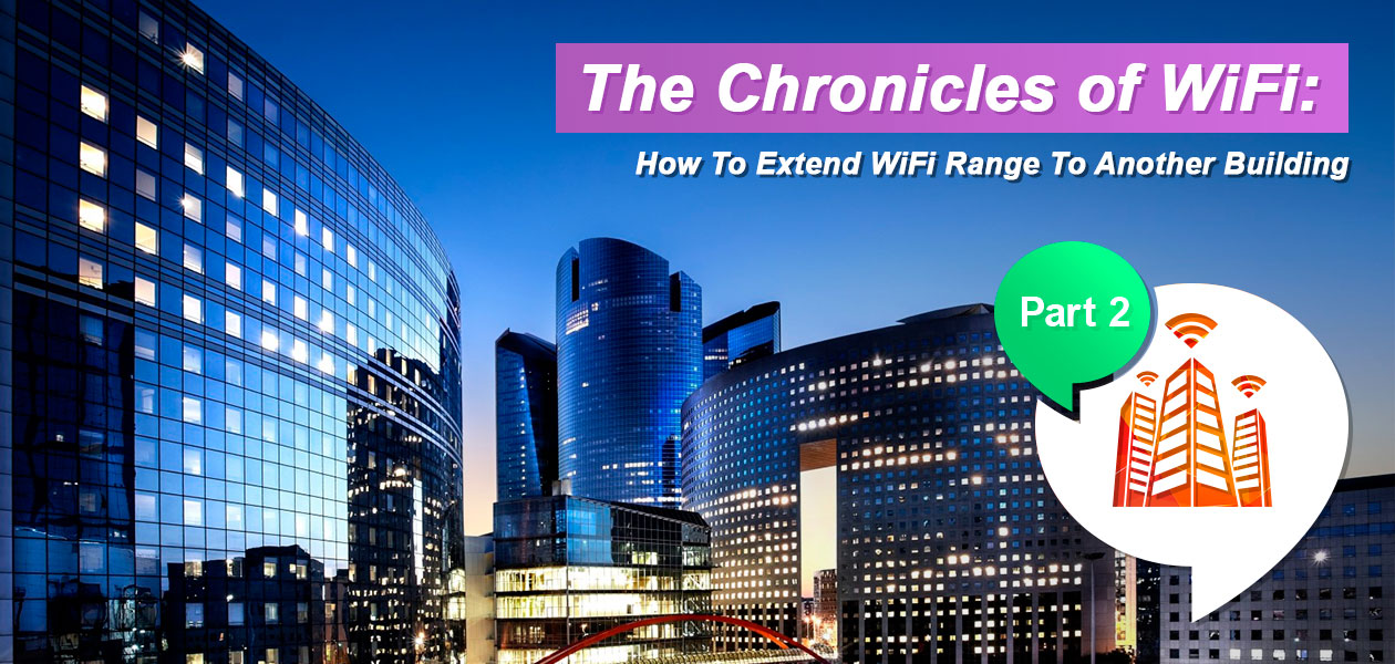 The Chronicles of WiFi: How To Extend WiFi Range To Another Structure